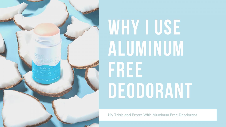 Why I Use Aluminum Free Deodorant